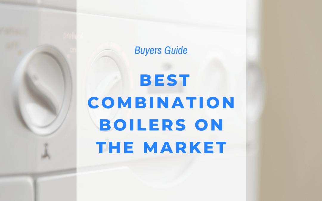 best combination boilers
